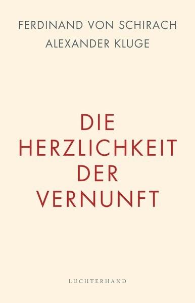 Die Herzlichkeit der Vernunft | Schirach / Kluge, 2017 | Buch (Cover)