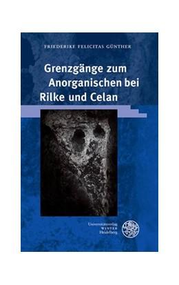 Abbildung von Günther | Grenzgänge zum Anorganischen bei Rilke und Celan | 1. Auflage | 2018 | Band 372 | beck-shop.de