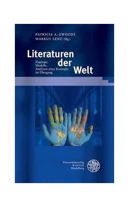 Abbildung von Gwozdz / Lenz (Hrsg.) | Weltliteratur(en). Zugänge, Modelle, Analysen eines Konzepts im Übergang | 1. Auflage | 2018 | Band 376 | beck-shop.de