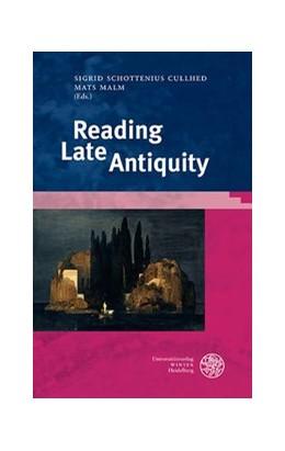 Abbildung von Malm / Schottenius Cullhed | Reading Late Antiquity | 1. Auflage | 2018 | beck-shop.de