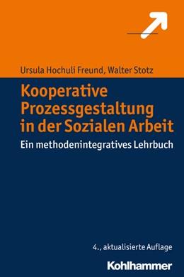 Abbildung von Hochuli Freund / Stotz   Kooperative Prozessgestaltung in der Sozialen Arbeit   4., aktualisierte Auflage   2017   Ein methodenintegratives Lehrb...