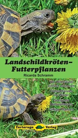 Abbildung von Schramm | Landschildkröten-Futterpflanzen | 3. Auflage | 2017 | beck-shop.de