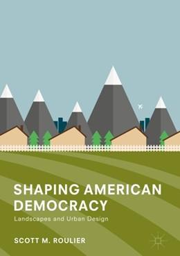 Abbildung von Roulier | Shaping American Democracy | 1. Auflage | 2018 | beck-shop.de