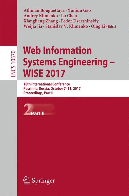 Web Information Systems Engineering - WISE 2017 | Bouguettaya / Gao / Klimenko / Chen / Zhang / Dzerzhinskiy / Jia / Li, 2017 | Buch (Cover)