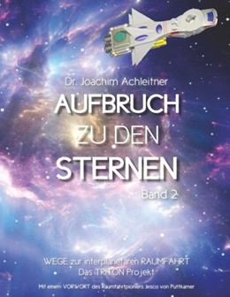 Abbildung von Achleitner   Aufbruch zu den Sternen, Band 2   2. Auflage   2017   Wege zur interplanetaren Raumf...