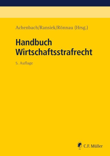 Abbildung von Achenbach / Ransiek / Rönnau (Hrsg.) | Handbuch Wirtschaftsstrafrecht | 5., neu bearbeitete Auflage | 2019