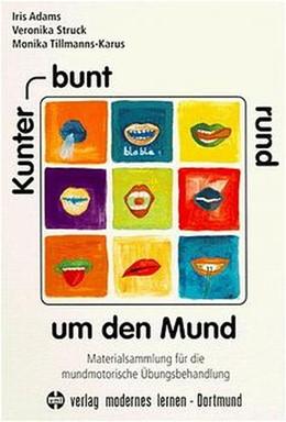 Abbildung von Adams / Struck / Tillmanns-Karus | Kunterbunt rund um den Mund | 9. Auflage | 2010 | Materialsammlung für die mundm...