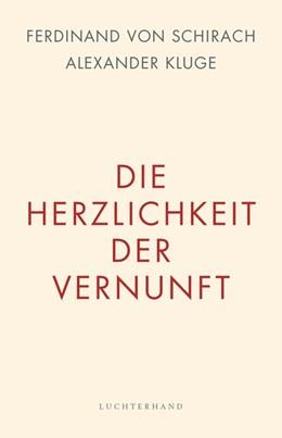 Abbildung von Schirach / Kluge   Die Herzlichkeit der Vernunft   2017