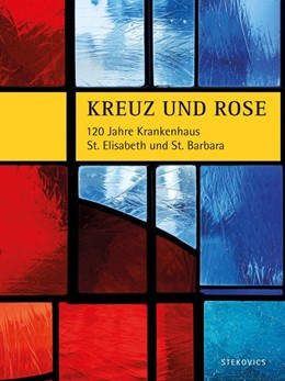 Abbildung von Schmeja / Asperger / Wüstner | Kreuz und Rose | 2017 | 120 Jahre Krankenhaus St. Elis...