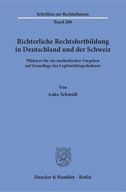 Abbildung von Schmidt | Richterliche Rechtsfortbildung in Deutschland und der Schweiz | 1. Auflage | 2017 | Plädoyer für ein methodisches ...
