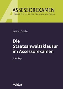 Abbildung von Kaiser / Bracker | Die Staatsanwaltsklausur im Assessorexamen | 6., neu bearbeitete Auflage | 2018