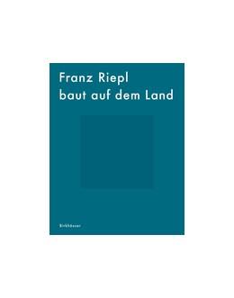 Abbildung von Aicher / Kolb | Franz Riepl baut auf dem Land | 1. Auflage | 2018 | beck-shop.de