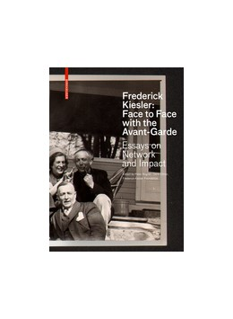 Abbildung von Bogner / Zillner / Frederick Kiesler Foundation | Frederick Kiesler: Face to Face with the Avant-Garde | 2019 | Essays on Network and Impact