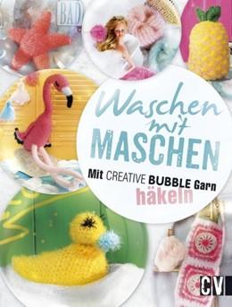 Abbildung von Schmieding / Schuknecht | Waschen mit Maschen | 2017 | Mit CREATIVE BUBBLE Garn häkel...