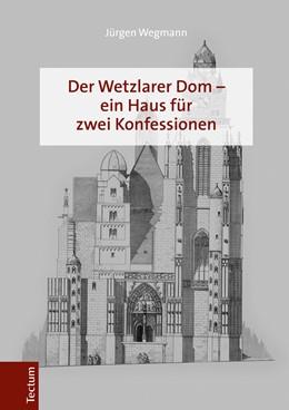 Abbildung von Wegmann | Der Wetzlarer Dom - ein Haus für zwei Konfessionen | 2017 | Eine der ältesten Simultankirc...