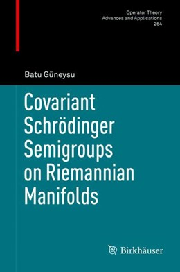 Abbildung von Güneysu | Covariant Schrödinger Semigroups on Riemannian Manifolds | 1. Auflage | 2018 | beck-shop.de