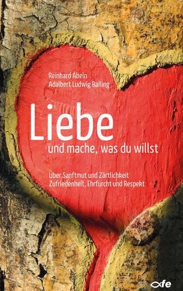 Liebe und mache, was du willst | Abeln / Balling, 2017 | Buch (Cover)