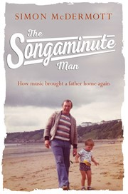 The Songaminute Man How Music Brought My Father Home Again