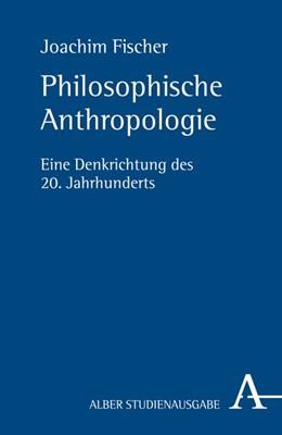 Abbildung von Fischer | Philosophische Anthropologie | 1. Auflage | 2016 | Eine Denkrichtung des 20. Jahr...