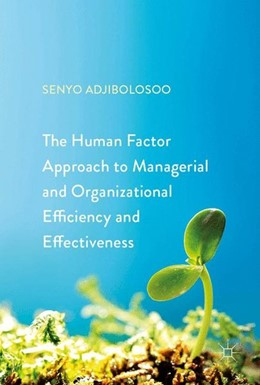 Abbildung von Adjibolosoo   The Human Factor Approach to Managerial and Organizational Efficiency and Effectiveness   1st ed. 2018   2017