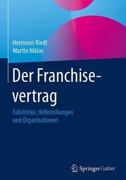 Abbildung von Riedl / Niklas   Der Franchisevertrag   1. Aufl. 2017   2017   Fallstricke, Hilfestellungen u...
