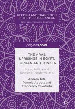 Abbildung von Teti / Cavatorta / Abbott   The Arab Uprisings in Egypt, Jordan and Tunisia   2018   Social, Political and Economic...