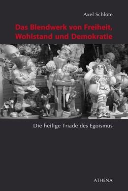 Abbildung von Schlote | Das Blendwerk von Freiheit, Wohlstand und Demokratie | 2017 | Die heilige Triade des Egoismu...
