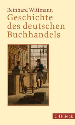 Abbildung von Wittmann, Reinhard   Geschichte des deutschen Buchhandels   4., aktualisierte und erweiterte Auflage   2019   1304