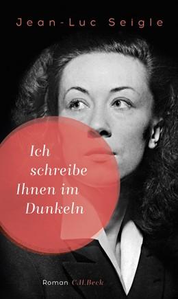 Abbildung von Seigle | Ich schreibe Ihnen im Dunkeln | 1. Auflage | 2017 | beck-shop.de