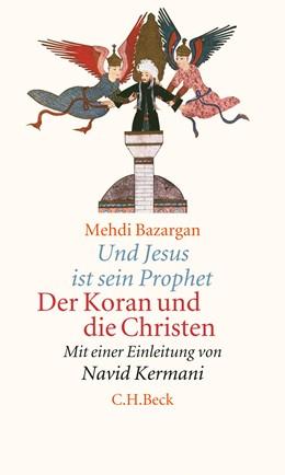 Abbildung von Bazargan / Kermani | Und Jesus ist sein Prophet | 2. Auflage | 2017 | Der Koran und die Christen