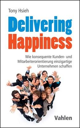 Abbildung von Hsieh | Delivering Happiness | 1. Auflage | 2017 | beck-shop.de