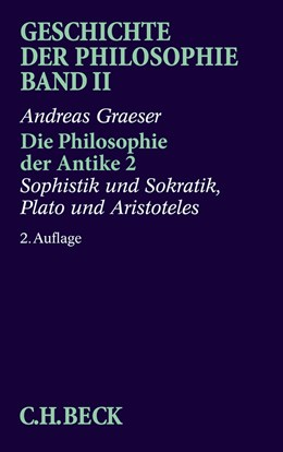 Abbildung von Graeser | Geschichte der Philosophie Bd. 2: Die Philosophie der Antike 2: Sophistik und Sokratik, Plato und Aristoteles | 2. Auflage | 2017 | beck-shop.de