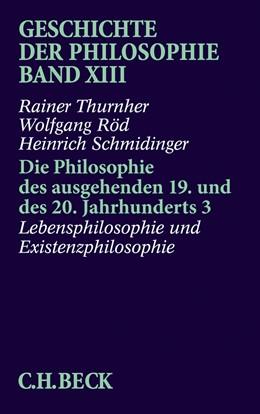 Abbildung von Thurnher / Röd / Schmidinger | Geschichte der Philosophie Bd. 13: Die Philosophie des ausgehenden 19. und des 20. Jahrhunderts 3: Lebensphilosophie und Existenzphilosophie | 2017