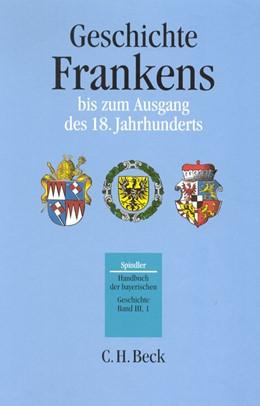 Abbildung von Handbuch der bayerischen Geschichte Bd. III,1: Geschichte Frankens bis zum Ausgang des 18. Jahrhunderts | 3. Auflage | 2017