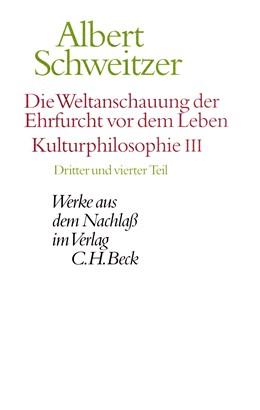 Abbildung von Schweitzer / Günzler | Die Weltanschauung der Ehrfurcht vor dem Leben. Kulturphilosophie III | 1. Auflage | 2017 | beck-shop.de
