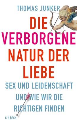 Abbildung von Junker | Die verborgene Natur der Liebe | 2016 | Sex und Leidenschaft und wie w...