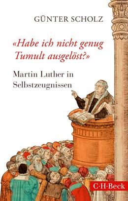 Abbildung von Scholz | 'Habe ich nicht genug Tumult ausgelöst?' | 2016 | Martin Luther in Selbstzeugnis... | 6255
