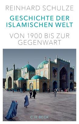 Abbildung von Schulze | Geschichte der Islamischen Welt | 2016 | Von 1900 bis zur Gegenwart
