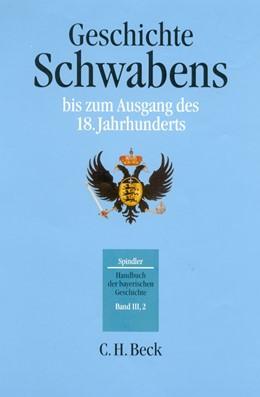 Abbildung von Spindler / Kraus | Handbuch der bayerischen Geschichte Bd. III,2: Geschichte Schwabens bis zum Ausgang des 18. Jahrhunderts | 3. Auflage | 2017 | beck-shop.de