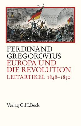 Abbildung von Gregorovius / Fugger / Lorek | Europa und die Revolution | 2017 | Leitartikel 1848-1850