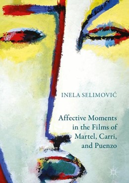 Abbildung von Selimovic   Affective Moments in the Films of Martel, Carri, and Puenzo   1. Auflage   2018   beck-shop.de