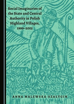 Abbildung von Malewska-Szalygin | Social Imaginaries of the State and Central Authority in Polish Highland Villages, 1999-2005 | 2017