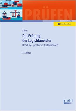 Abbildung von Albert | Die Prüfung der Logistikmeister | 3., aktualisierte Auflage. Online-Buch inklusive. | 2017 | Handlungsspezifische Qualifika...