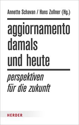 Abbildung von Schavan / Zollner | Aggiornamento - damals und heute | 2017 | Perspektiven für die Zukunft