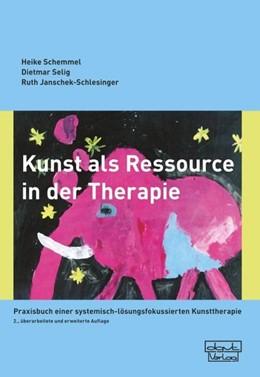 Abbildung von Schemmel / Selig / Janschek-Schlesinger | Kunst als Ressource in der Therapie | 2., überarbeitete und erweiterte Auflage | 2017 | Praxisbuch einer systemisch-lö...