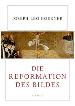 Abbildung von Koerner | Die Reformation des Bildes | 2017