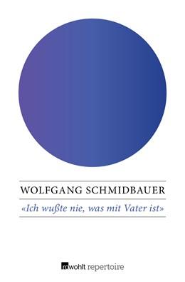 Abbildung von Schmidbauer | Ich wußte nie, was mit Vater ist | 2017 | Das Trauma des Krieges