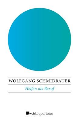 Abbildung von Schmidbauer | Helfen als Beruf | 2017 | Die Ware Nächstenliebe