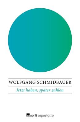 Abbildung von Schmidbauer | Jetzt haben, später zahlen | 2017 | Die seelischen Folgen der Kons...