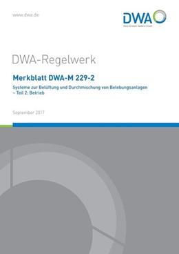 Abbildung von Merkblatt DWA-M 229-2 Systeme zur Belüftung und Durchmischung von Belebungsanlagen Teil 2: Betrieb | 1. Auflage | 2017 | beck-shop.de